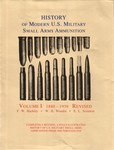 History of Modern U.S. Military Small Arms Ammunition, Volume I: 1880-1939, Revised with TOC And Addendum by F. W. Hackley, W.H. Woodin, E.L. Scranton